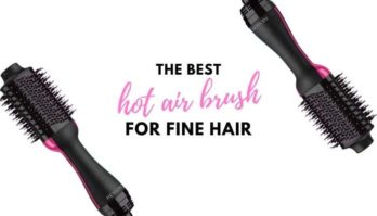 Best Hot Air Brush for Fine Hair: 7 Top Rated Options