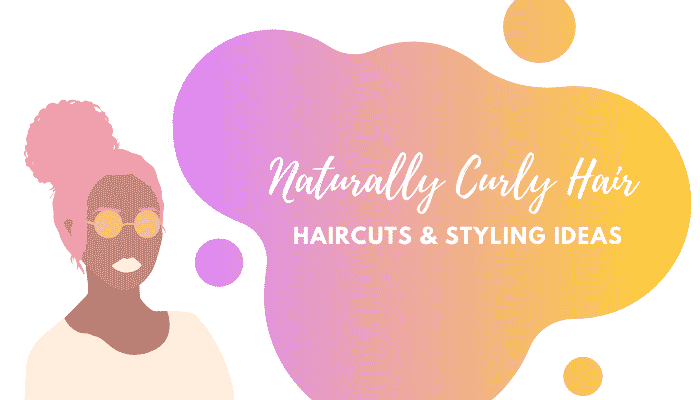 Choosing a Style for Naturally Curly Hair – Haircut & Styling Ideas