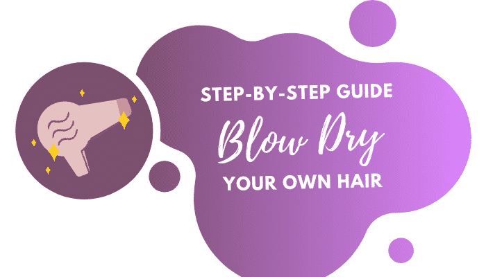 Easy Tips on How to Blow Dry Your Own Hair | Straight & Curly