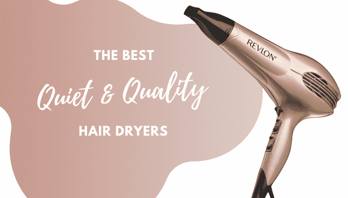 Best Quiet Hair Dryer | 5 Reviews & Buying Guide