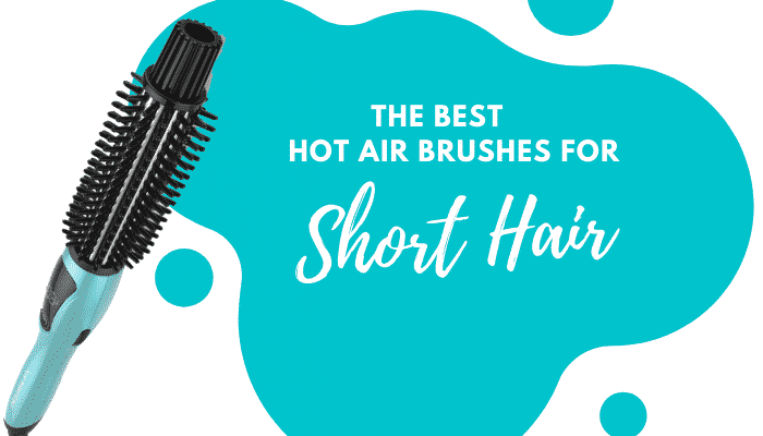 Best Hot Air Brush for Short Hair – 5 Options for Shorter Hair Styles