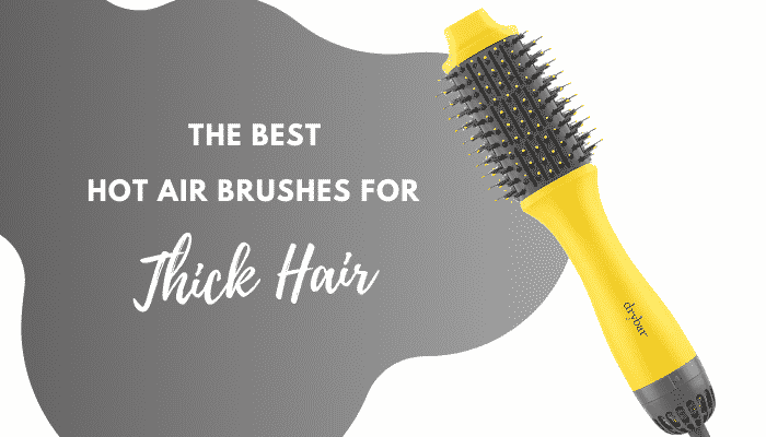 Best Hot Air Brush for Thick Hair – 5 Stylers Perfect for Thick Hair Types