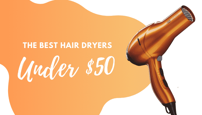 Best Hair Dryer Under $50 | 6 Reviews & Buying Guide