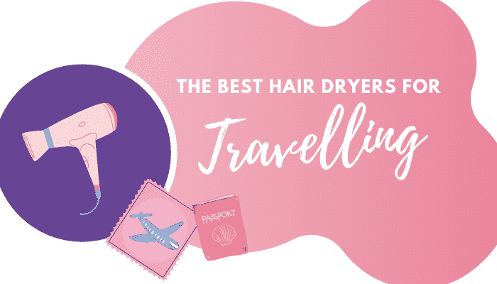 5 of the Best Travel Hair Dryers for Easy Styling Abroad