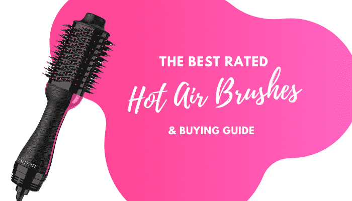 After the Best Hot Air Brush? We Name 5 Top-Rated Styling Tools
