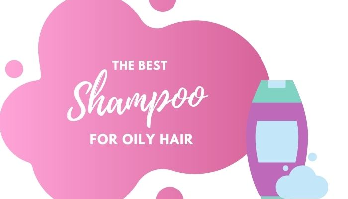 Best Shampoo for Oily Hair – 6 Top-Rated Options