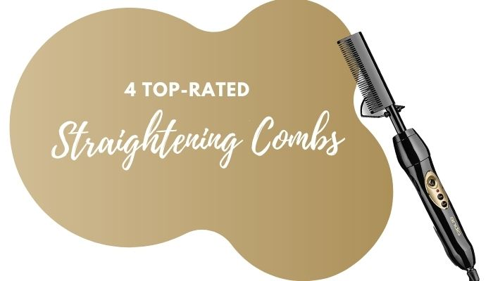 Best Straightening Comb – 4 Best-Selling Options